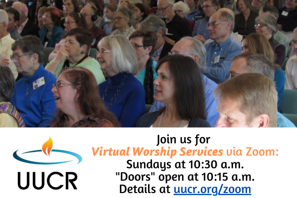 Join us for Virtual Worship Services via Zoom! Details at uucr.org/zoom